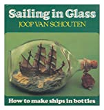 img - for Sailing in Glass: How to Make Ships in Bottles book / textbook / text book