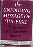 The Unfolding Message of the Bible: the Harmony and Unity of the Scriptures (0720801176) by Morgan, G. Campbell