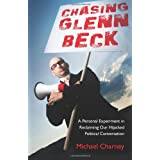 Chasing Glenn Beck: A Personal Experiment in Reclaiming Our Hijacked Political Conversation (Paperback) By Michael Charney          Buy new: $13.46 22 used and new from $13.14     Customer Rating: