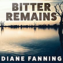 Bitter Remains: A Custody Battle, a Gruesome Crime, and the Mother Who Paid the Ultimate Price Audiobook by Diane Fanning Narrated by Karyn O'Bryant