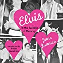 Elvis: In the Twilight of Memory (       UNABRIDGED) by June Juanico Narrated by Bernadette Flaggler