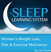Women's Weight Loss, Diet, and Exercise Motivation with Hypnosis, Meditation, Relaxation, and Affirmations (The Sleep Learning System)  by Joel Thielke Narrated by Joel Thielke