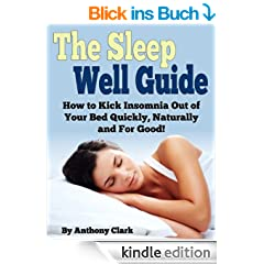 The Sleep Well Guide: How to Kick Insomnia Out of Your Bed Quickly, Naturally and For Good! (English Edition)
