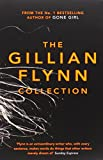 The Gillian Flynn Collection: Sharp Objects, Dark Places, Gone Girl Gillian Flynn