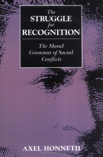 The Struggle for Recognition: Moral Grammar of Social Conflicts