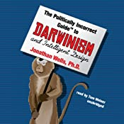 The Politically Incorrect Guide to Darwinism and Intelligent Design | [Jonathan Wells]