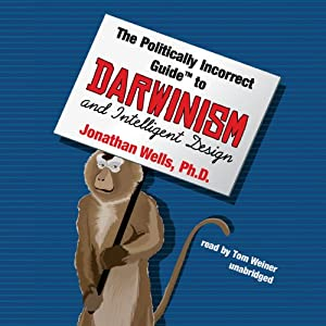 The Politically Incorrect Guide to Darwinism and Intelligent Design Audiobook