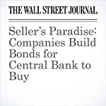 Seller's Paradise: Companies Build Bonds for Central Bank to Buy | Christopher Whittall