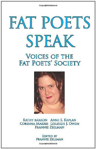 Fat Poets Speak: Voices of the Fat Poets' Society: Kathy Barron, Anne S. Kaplan, Corinna Makris, Lesleigh J. Owen, Frannie Zellman: 9781597190169: Amazon.com: Books