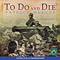 To Do and Die Audiobook by Patrick Mercer Narrated by Jonathon Oliver