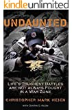 Undaunted: Life's Toughest Battles Are Not Always Fought in a War Zone