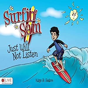 Surfin' Sam Just Will Not Listen | [Kalyn B. Hudson]