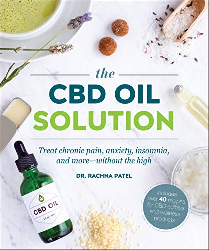 The CBD Oil Solution Treat Chronic Pain, Anxiety, Insomnia, and More-without the High [Patel, Rachna] (Tapa Blanda)