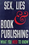 Sex, Lies and Book Publishing: What Y...