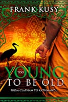 Too Young to be Old: From Clapham to Kathmandu (Frank's Travel Memoir Series, Book 1) (English Edition)