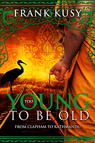 Too Young To Be Old: From Clapham To Kathmandu by Frank Kusy ebook deal