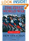 The First World War: Volume I: To Arms (First World War (Oxford Paperback))