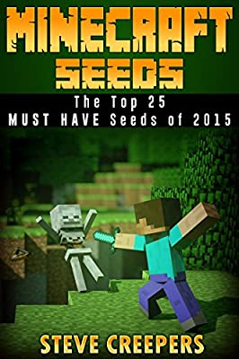 MINECRAFT: Minecraft Seeds The Top 25 MUST HAVE Seeds of 2015 (Minecraft Seeds, Minecraft Free Books, Minecraft Handbook, Minecraft PE, Minecraft Diary)