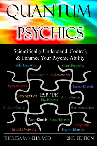Quantum Psychics: Scientifically Understand, Control and Enhance Your Psychic Ability, 2nd Edition