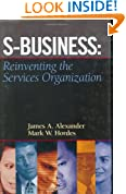 S-Business: Reinventing the Services Organization