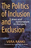 img - for The Politics of Inclusion and Exclusion: Jews and Nationalism in Hungary by Ranki, Vera (1999) Paperback book / textbook / text book