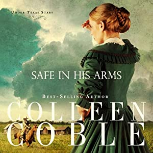 Safe in His Arms: Under Texas Stars, Book 2 | [Colleen Coble]