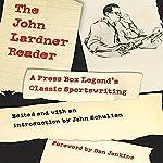 The John Lardner Reader: A Press Box Legend's Classic Sportswriting | John Lardner