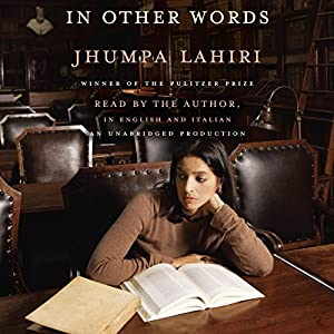 In Other Words Audiobook by Jhumpa Lahiri, Ann Goldstein - translator Narrated by Jhumpa Lahiri