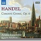 Handel: Concerti Grossi Op 6 (Aradia Ensemble, Kevin Mallon) (Naxos: 8.557358-60)