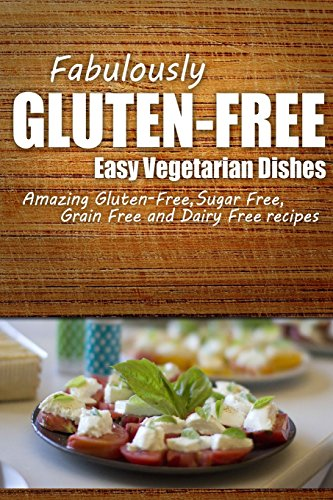 fabulously-gluten-free-easy-vegetarian-dishes-yummy-gluten-free-ideas-for-celiac-disease-and-gluten-