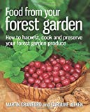 Martin Crawford Food from Your Forest Garden: How to Harvest, Cook and Preserve Your Forest Garden Produce