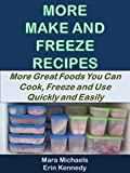 More Make and Freeze Recipes: More Great Foods You Can Cook, Freeze and Use Quickly and Easily (Eat Better for Less Guides Book 2)