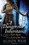 A Dangerous Inheritance: A Novel of Tudor Rivals and the Secret of the Tower [Hardcover] [2012] (Author) Alison Weir