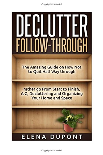 declutter-follow-through-the-amazing-guide-on-how-not-to-quit-half-way-through-rather-go-from-start-