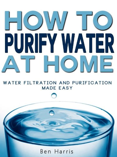 How to Purify Water At Home - Water Filtration and Purification Made Easy (REVISED)