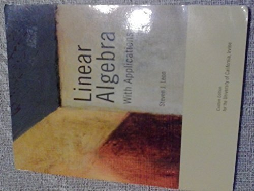 Linear Algebra with Applications Custom Edition for UC Irvine 2006