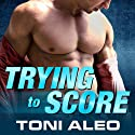 Trying to Score: Assassins Series, Book 2 (       UNABRIDGED) by Toni Aleo Narrated by Lucy Malone