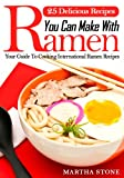 25 Delicious Recipes You Can Make With Ramen Noodles: Your Guide To Cooking International Ramen Recipes