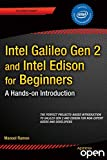 Intel Galileo Gen 2 and Intel Edison for Beginners: A Hands-on Introduction