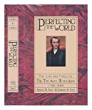 img - for Perfecting the World: The Life and Times of Dr. Thomas Hodgkin 1798-1866 by Amalie M. Kass (1988-05-03) book / textbook / text book