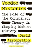 Voodoo Histories: The Role of the Conspiracy Theory in Shaping Modern History by David Aaronovitch