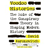 Voodoo Histories: The Role of the Conspiracy Theory in Shaping Modern History ~ David Aaronovitch