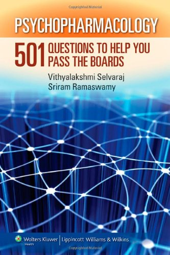 Psychopharmacology: 501 Questions to Help You Pass the Boards, by Sriram Ramaswamy, Vithyalakshmi Selvaraj MD