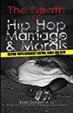 img - for The Death of Hip Hop, Marriage & Morals: Helping youth resurrect culture, family and faith book / textbook / text book