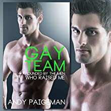 Gay Team: Pounded by the Men Who Raised Me Audiobook by Andy Paigeman Narrated by Andy Paigeman