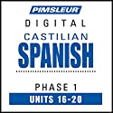 Castilian Spanish Phase 1, Unit 16-20: Learn to Speak and Understand Castilian Spanish with Pimsleur Language Programs Audiobook by  Pimsleur Narrated by  Pimsleur