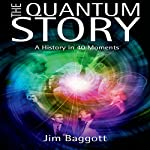 The Quantum Story: A History in 40 Moments | Jim Baggott