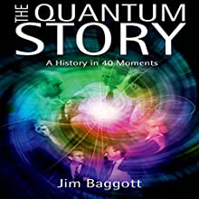 The Quantum Story: A History in 40 Moments (       UNABRIDGED) by Jim Baggott Narrated by Mike Pollock