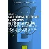 Faire réussir les élèves en français de l'école au collège : Des pratiques de grammaire, conjugaison, orthographe...