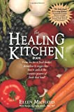 img - for The Healing Kitchen: From Tea Tin to Fruit Basket, Breadbox to Veggie Bin-How to Unlock the Curative Powers of Foods that Heal! book / textbook / text book